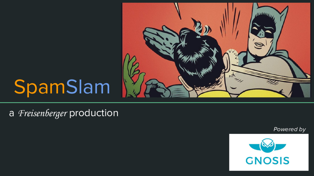 SpamSlam a Freisenberger production Powered by