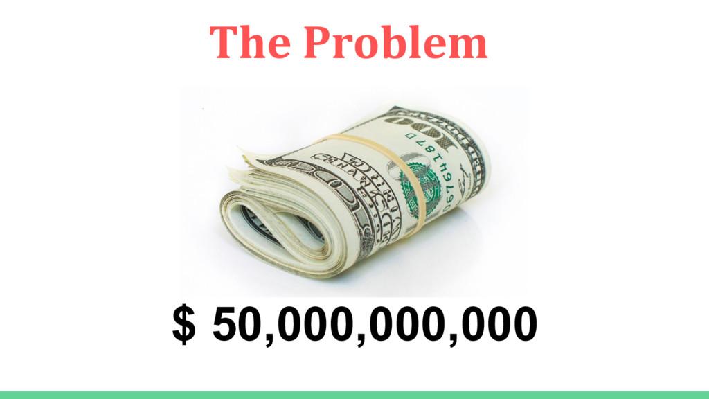 $ 50,000,000,000 The Problem