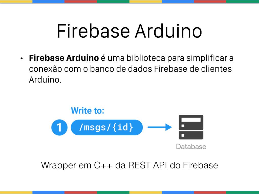 Firebase Arduino • Firebase Arduino é uma bibli...