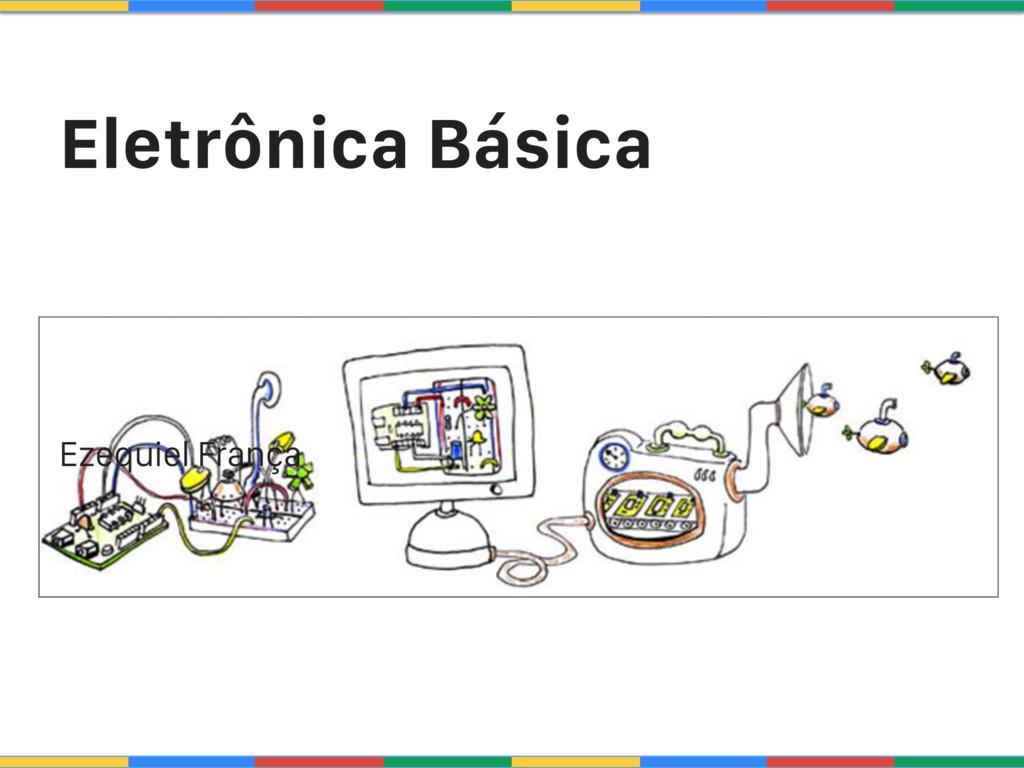 Eletrônica Básica Ezequiel França