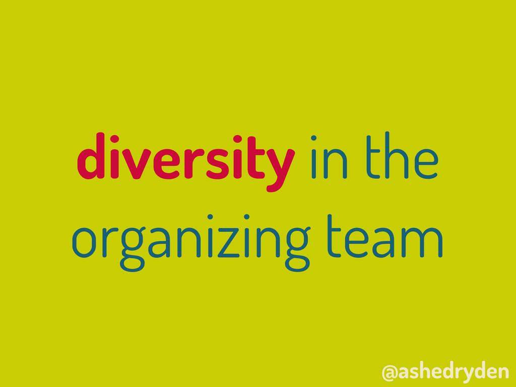 @ashedryden diversity in the organizing team