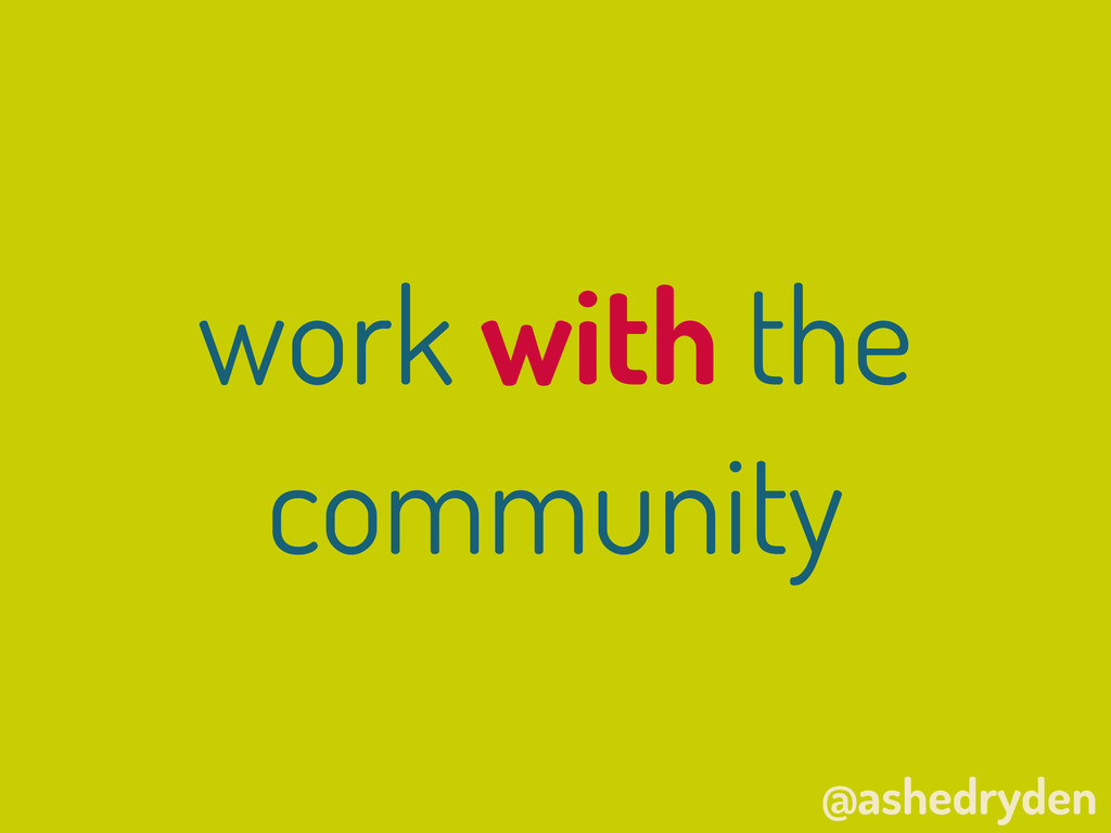 @ashedryden work with the community