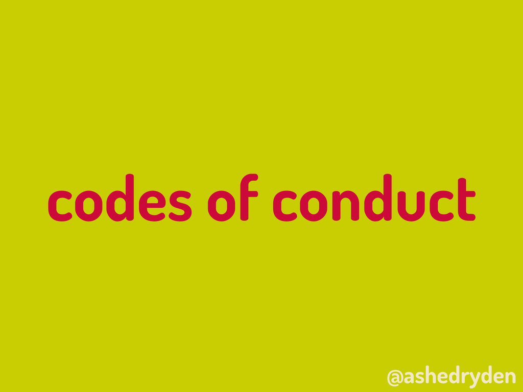 @ashedryden codes of conduct