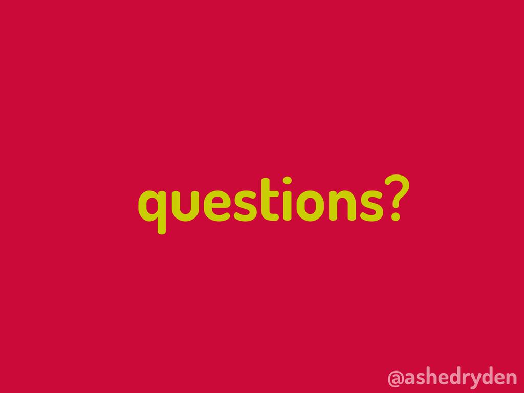 @ashedryden questions?