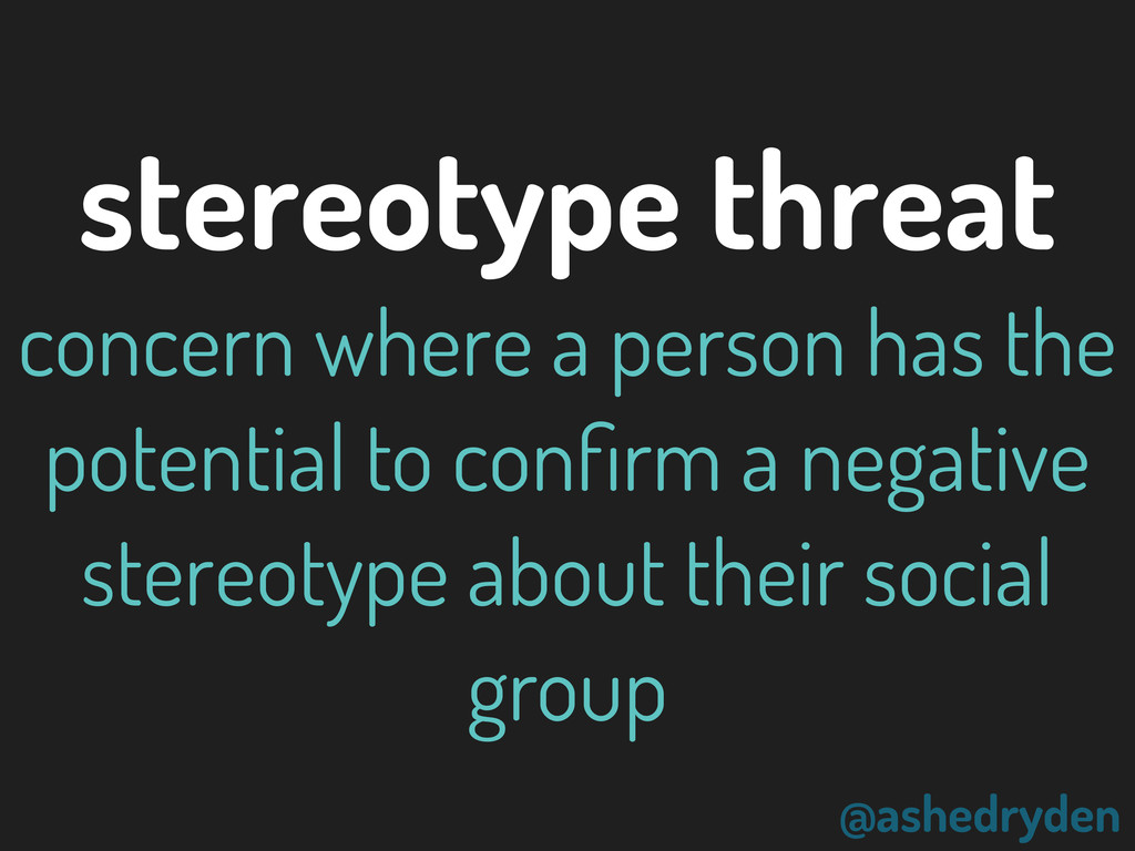 @ashedryden stereotype threat concern where a p...