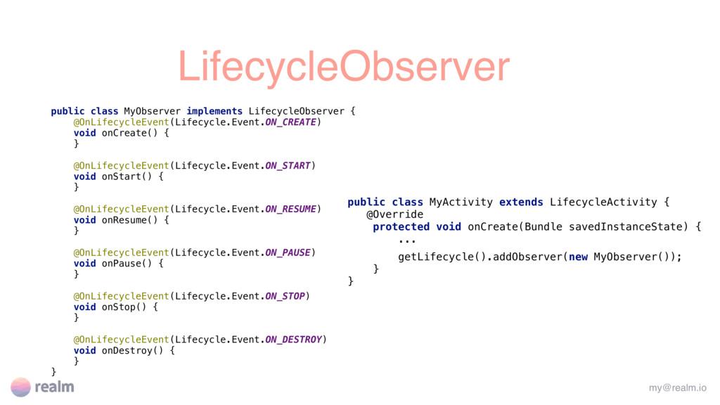 LifecycleObserver my@realm.io public class MyOb...