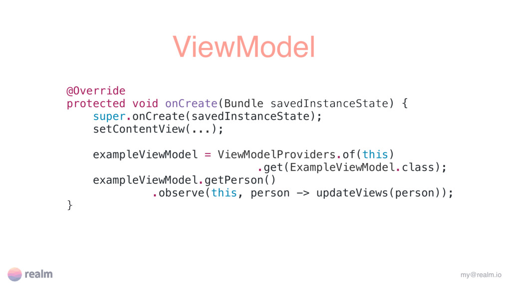 ViewModel my@realm.io @Override protected void ...