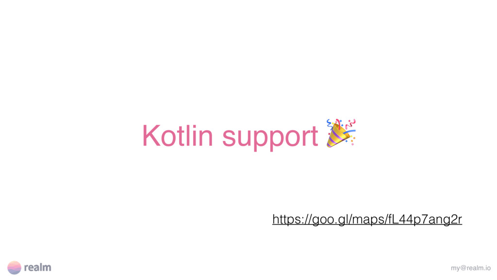 Kotlin support  my@realm.io https://goo.gl/maps...