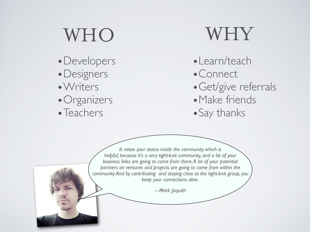 WHY •Learn/teach •Connect •Get/give referrals •...