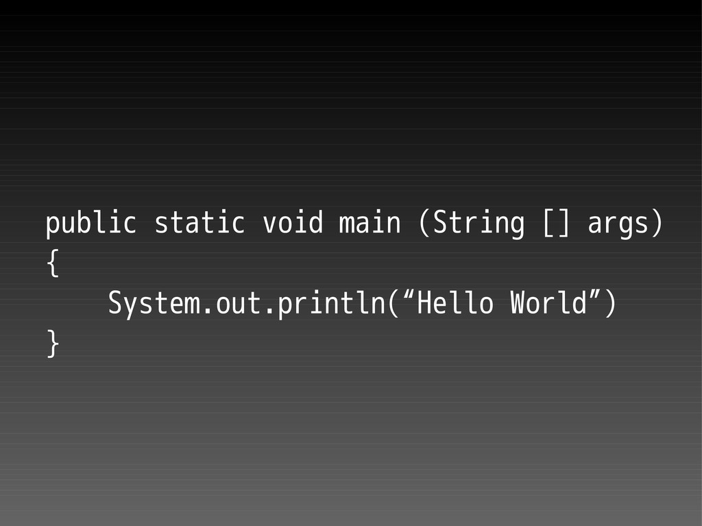 public static void main (String [] args) { Syst...