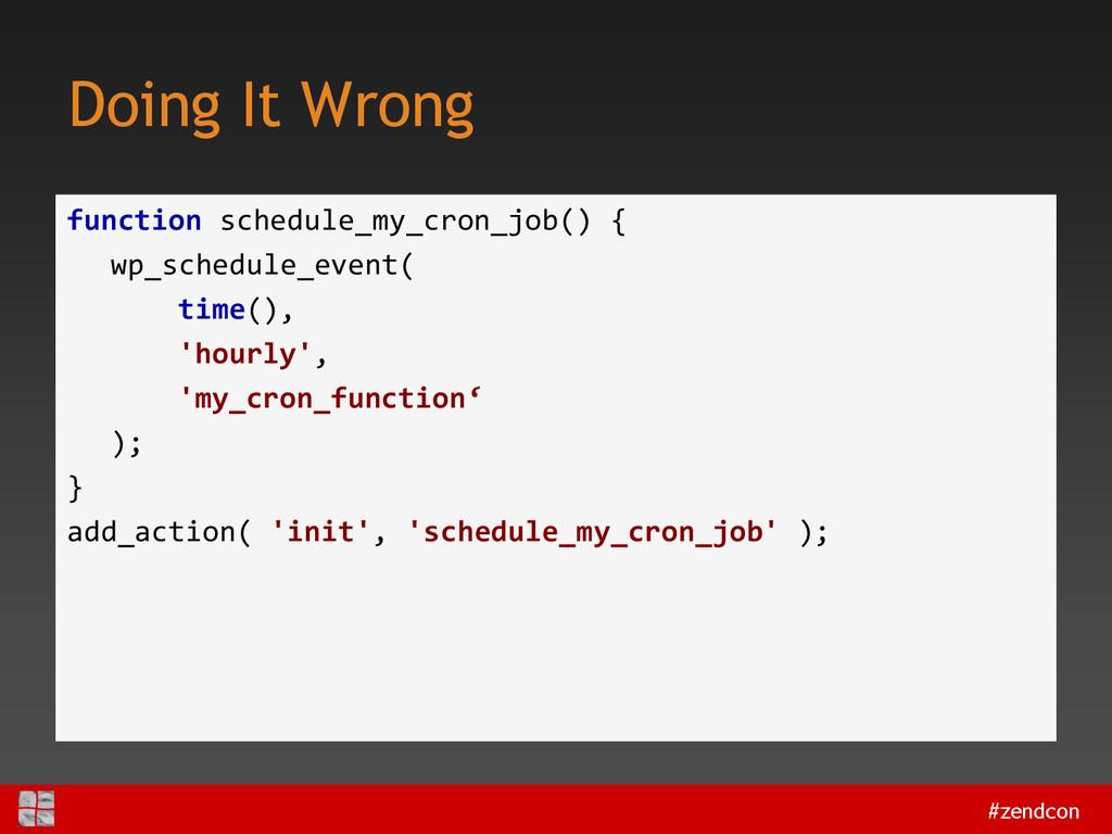 #zendcon Doing It Wrong function schedule_my_cr...