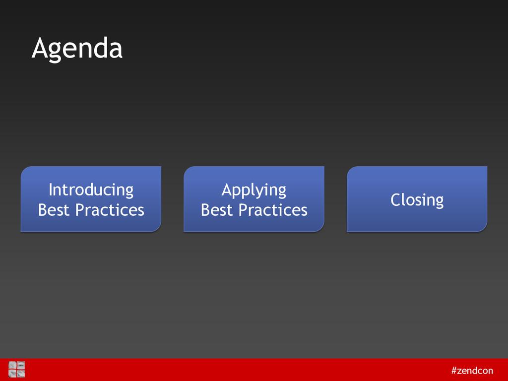 #zendcon Agenda Introducing Best Practices Appl...