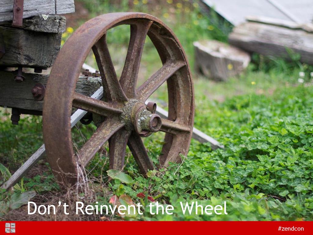 #zendcon Don't Reinvent the Wheel