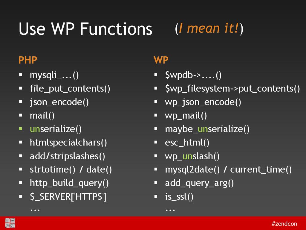#zendcon Use WP Functions PHP  mysqli_...()  ...