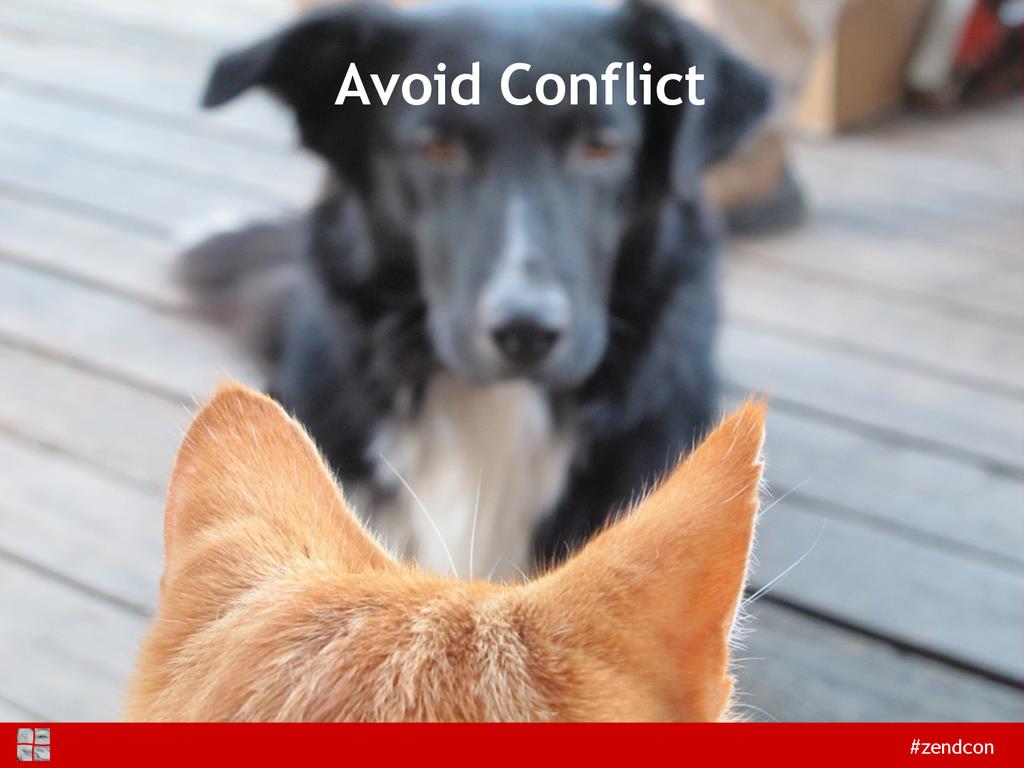 #zendcon Avoid Conflict
