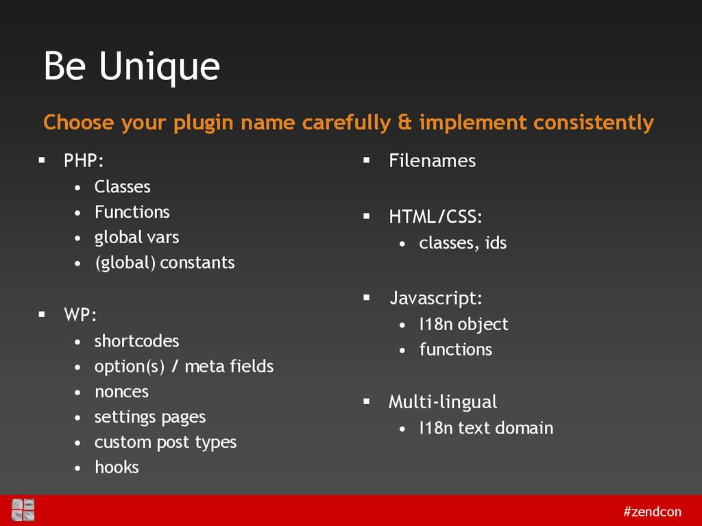 #zendcon Be Unique  PHP: • Classes • Functions...