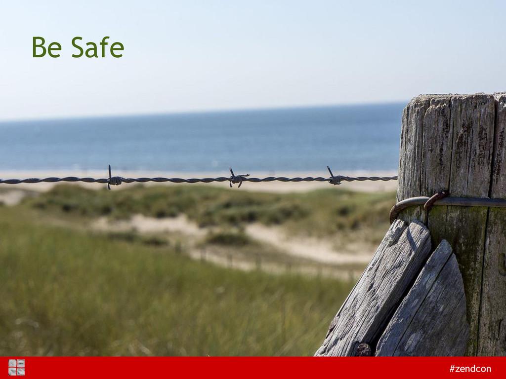 #zendcon Be Safe