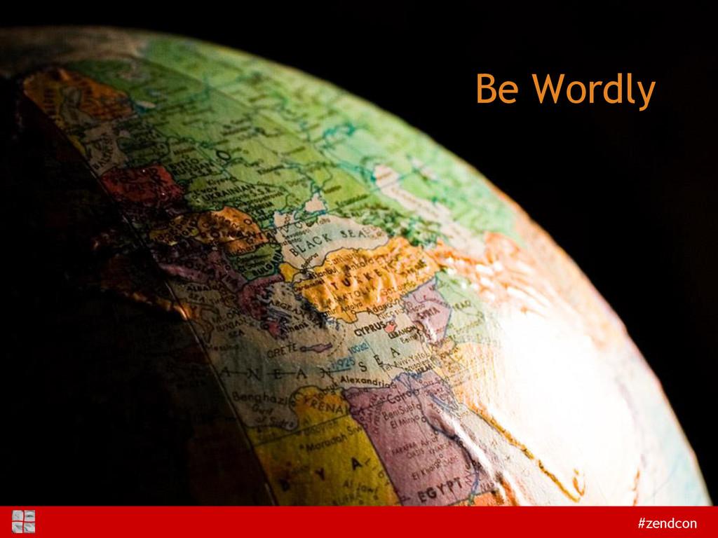 #zendcon Be Wordly
