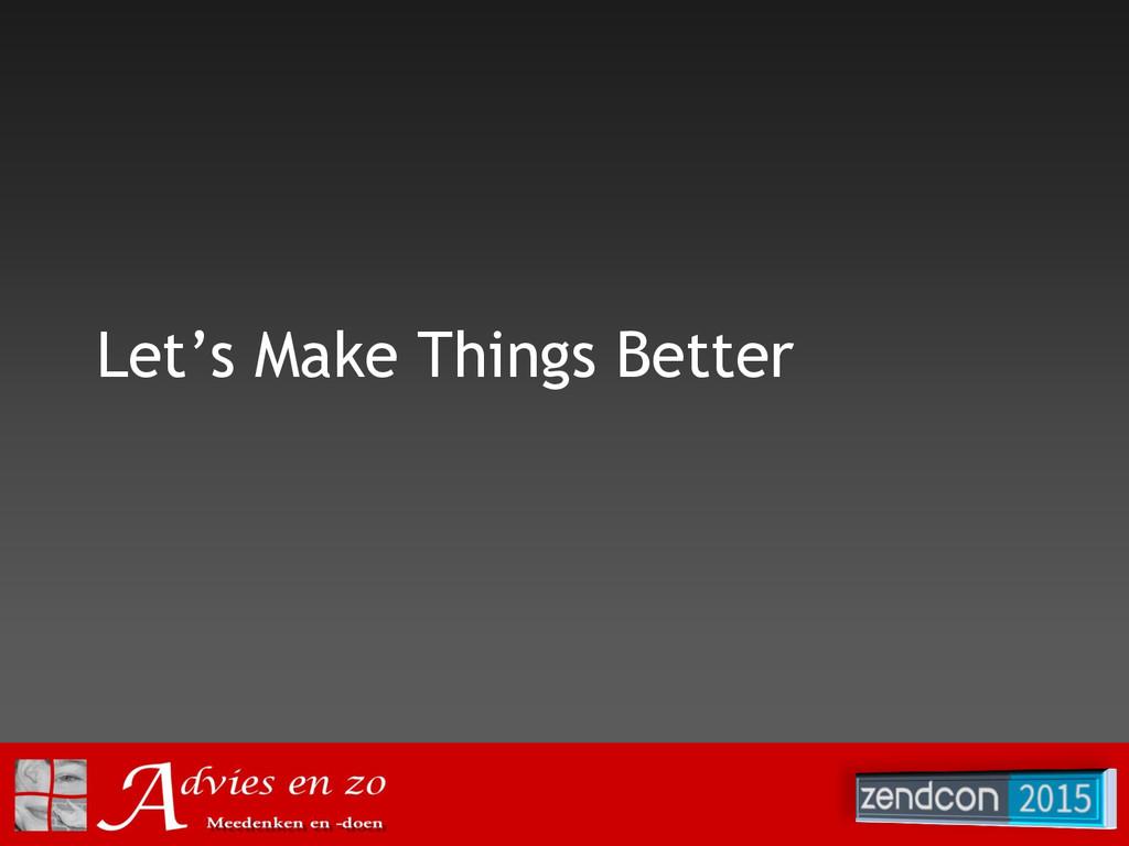 Let's Make Things Better