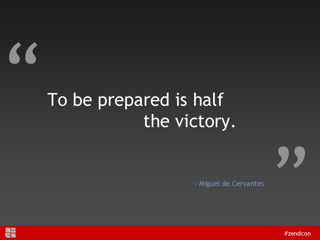 """#zendcon """" """" To be prepared is half the victory..."""