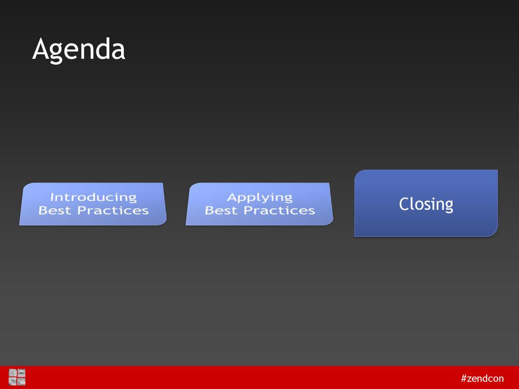 #zendcon Agenda Closing