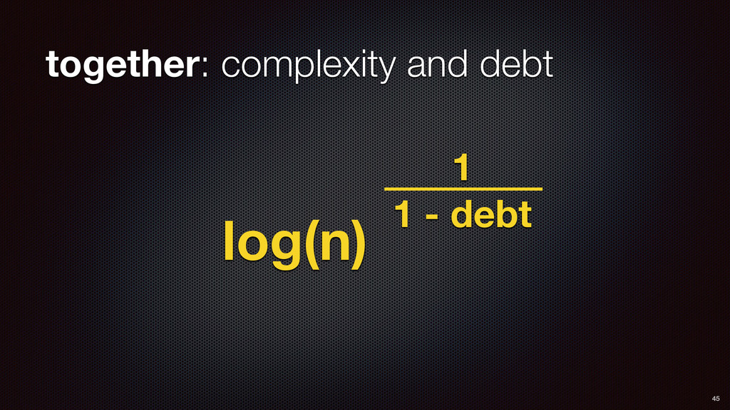 together: complexity and debt log(n) 1 1 - debt...