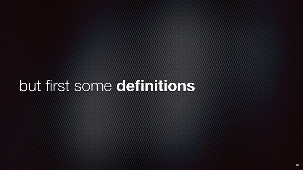 but first some definitions 10