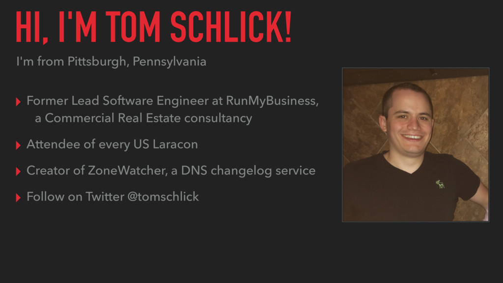 HI, I'M TOM SCHLICK! I'm from Pittsburgh, Penns...