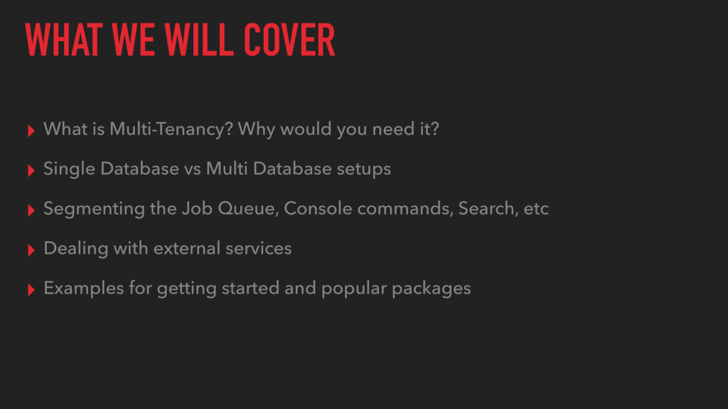 WHAT WE WILL COVER ▸ What is Multi-Tenancy? Why...