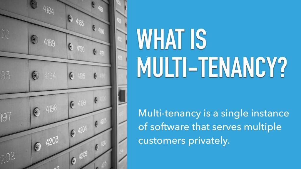WHAT IS MULTI-TENANCY? Multi-tenancy is a singl...