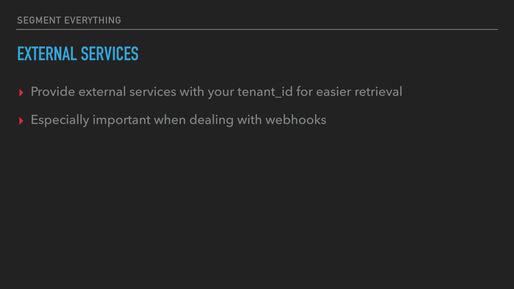 SEGMENT EVERYTHING EXTERNAL SERVICES ▸ Provide ...