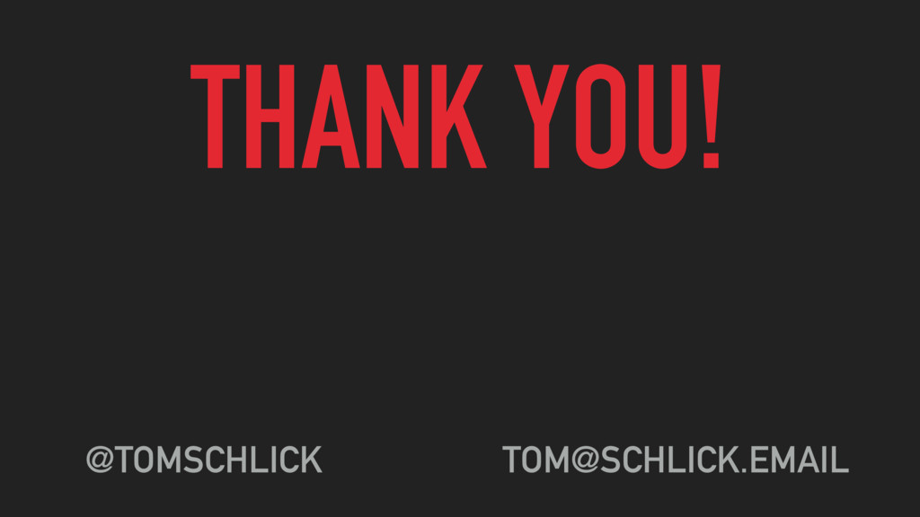 THANK YOU! @TOMSCHLICK TOM@SCHLICK.EMAIL