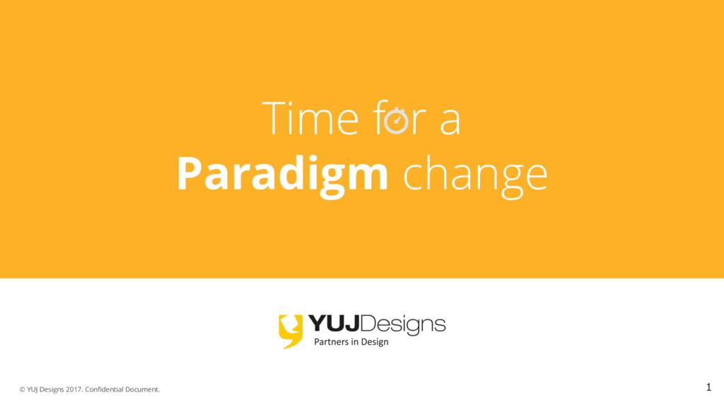 © YUJ Designs 2017. Confidential Document. Time...