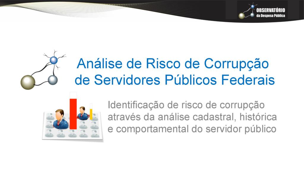 Análise de Risco de Corrupção de Servidores Púb...