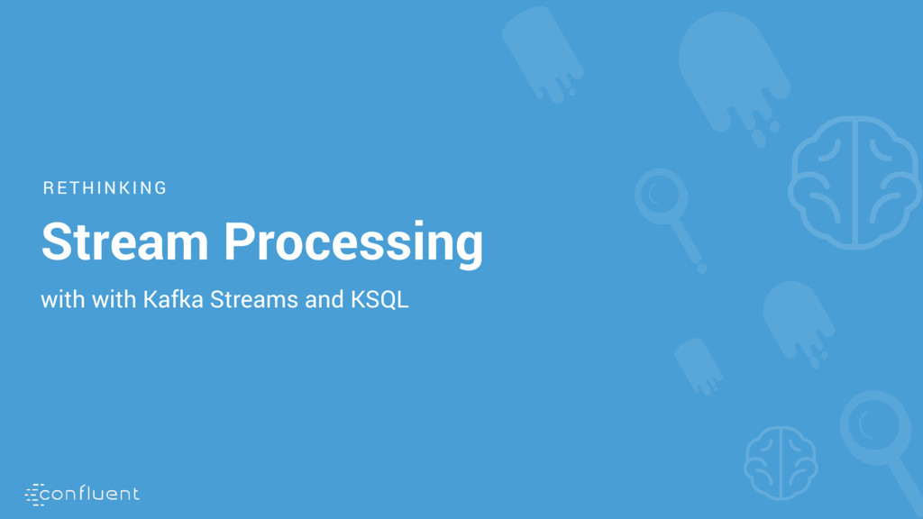 RETHINKING Stream Processing with with Kafka St...