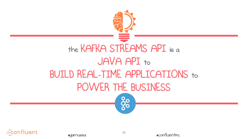 @gamussa @confluentinc 11 the KAFKA STREAMS API...