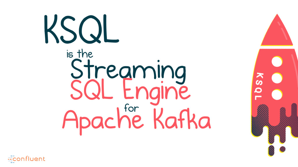 KSQL is the Streaming SQL Engine for Apache Kaf...