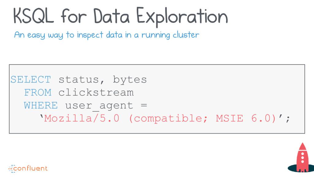 KSQL for Data Exploration SELECT status, bytes ...