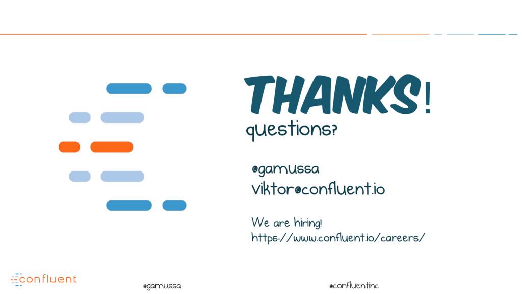 @ @gamussa @confluentinc Thanks! questions? @ga...