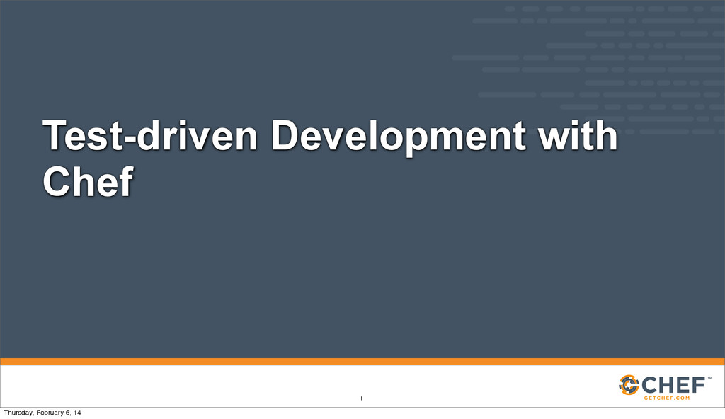 Test-driven Development with Chef 1 Thursday, F...