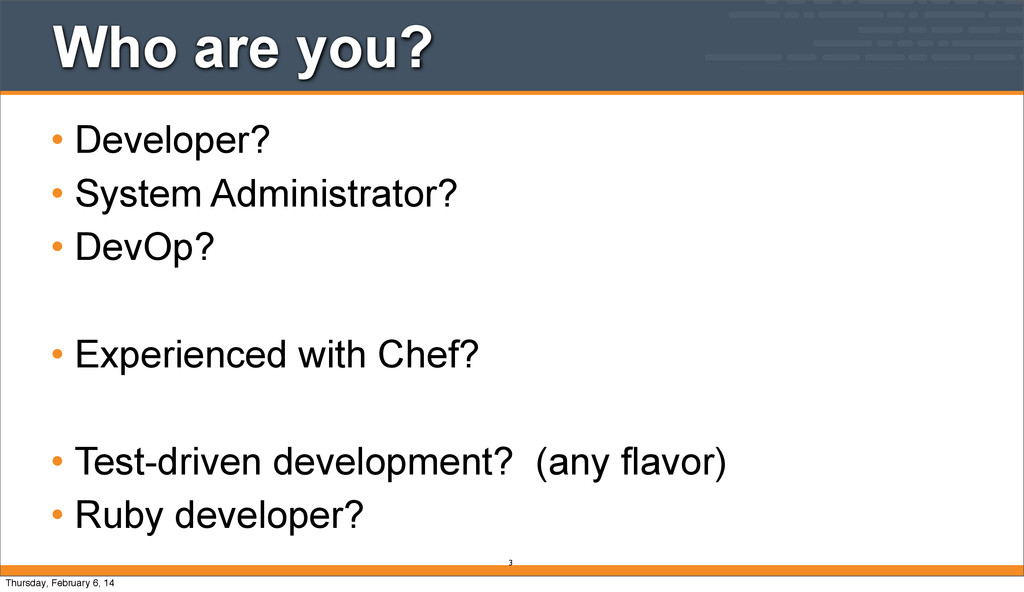 Who are you? • Developer? • System Administrato...