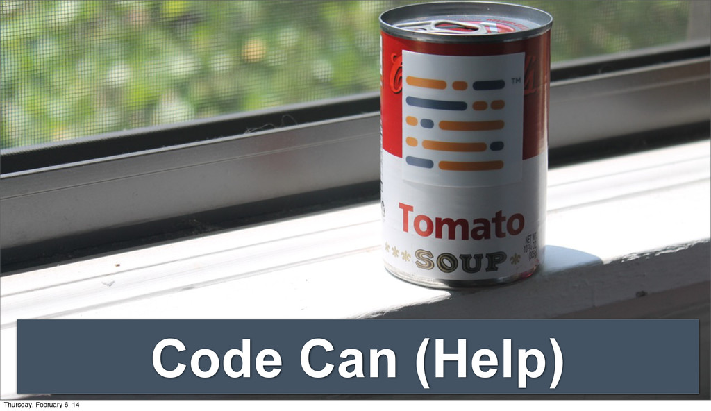 Code Can (Help) Thursday, February 6, 14