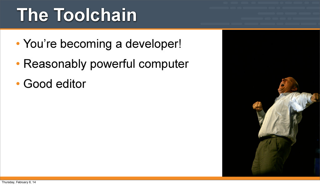 The Toolchain • You're becoming a developer! • ...