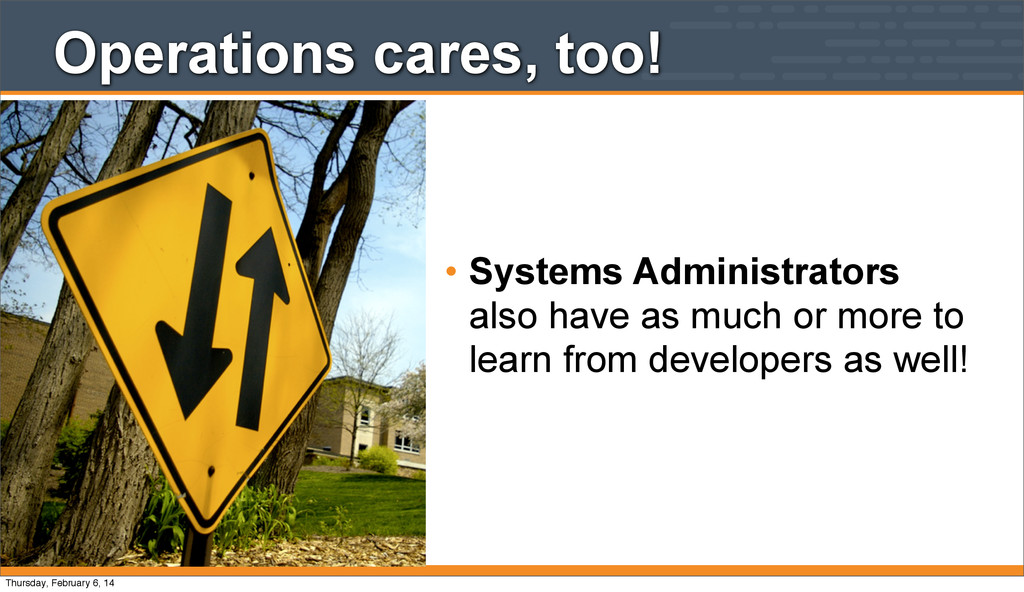 Operations cares, too! • Systems Administrators...