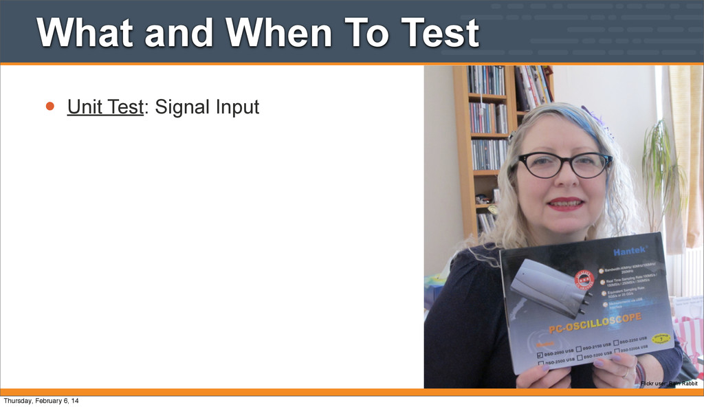 • Unit Test: Signal Input What and When To Test...
