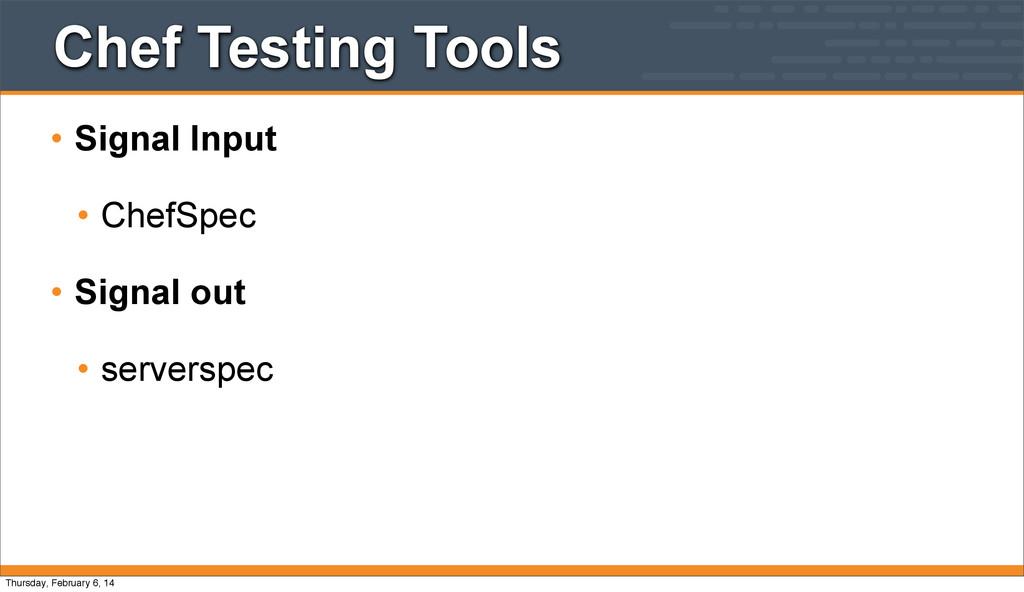 Chef Testing Tools • Signal Input • ChefSpec • ...