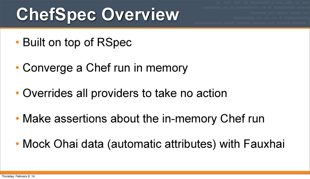 ChefSpec Overview • Built on top of RSpec • Con...