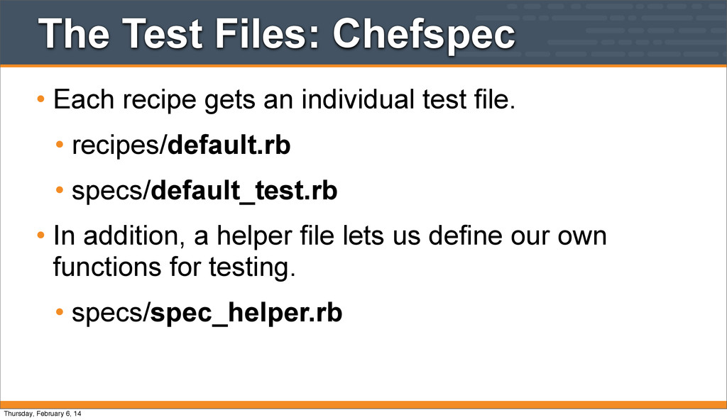 The Test Files: Chefspec • Each recipe gets an ...