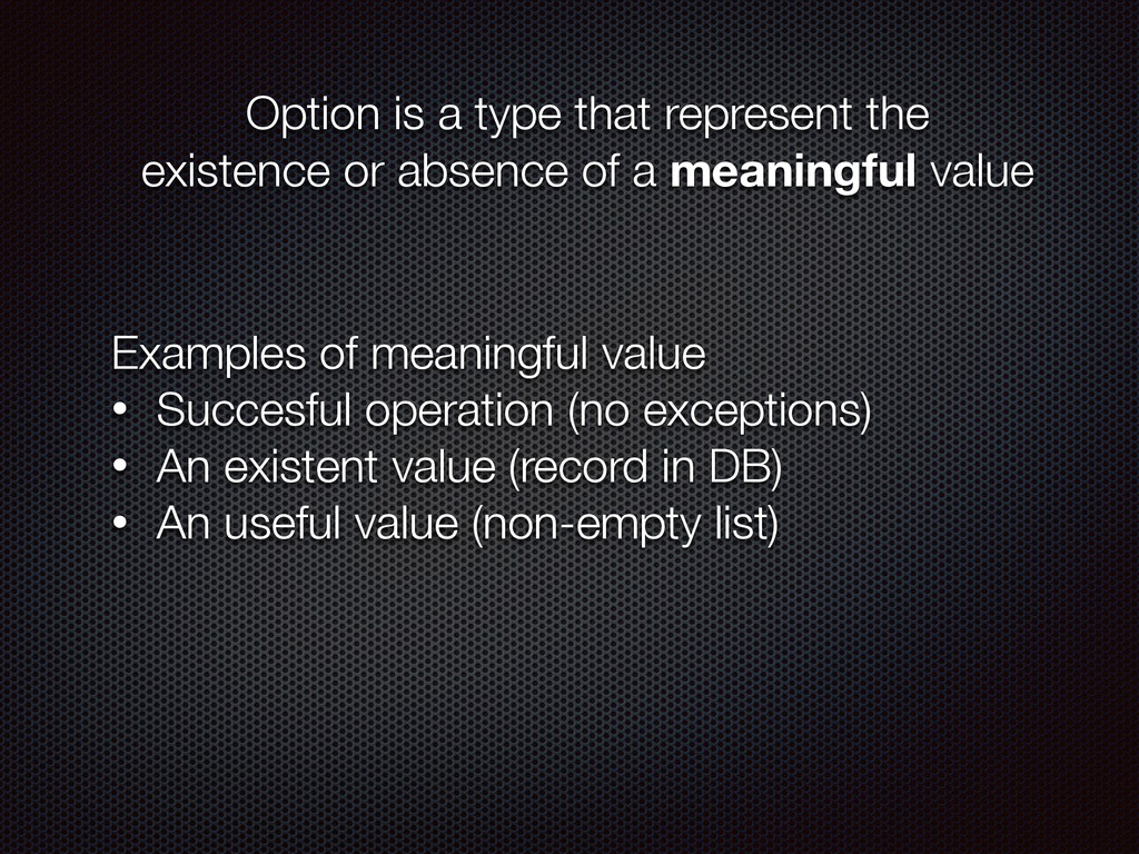 Option is a type that represent the existence o...