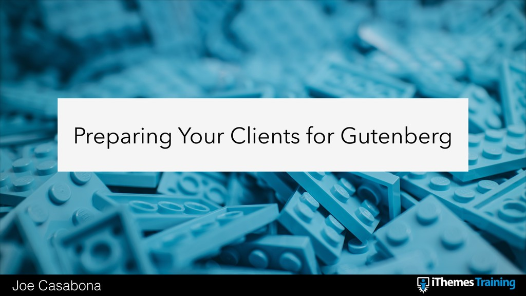 Preparing Your Clients for Gutenberg Joe Casabo...